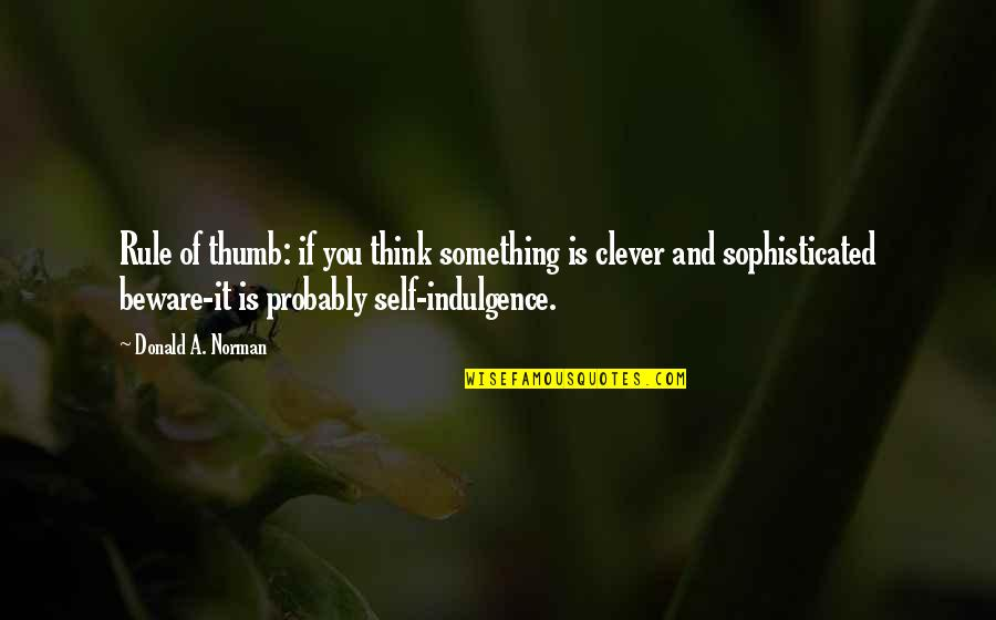 Rule Of Thumb Quotes By Donald A. Norman: Rule of thumb: if you think something is