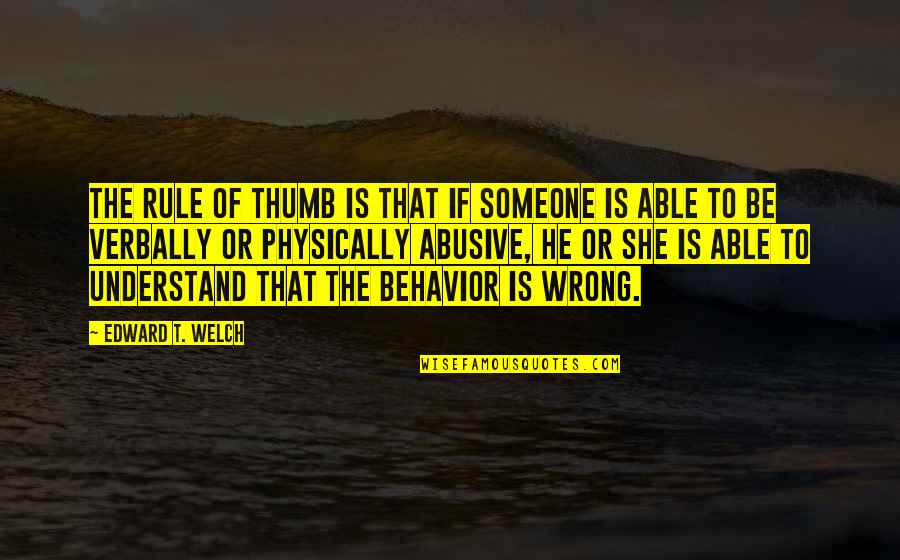 Rule Of Thumb Quotes By Edward T. Welch: The rule of thumb is that if someone