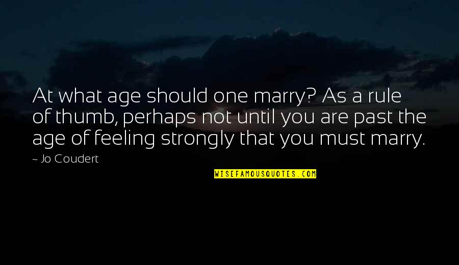 Rule Of Thumb Quotes By Jo Coudert: At what age should one marry? As a