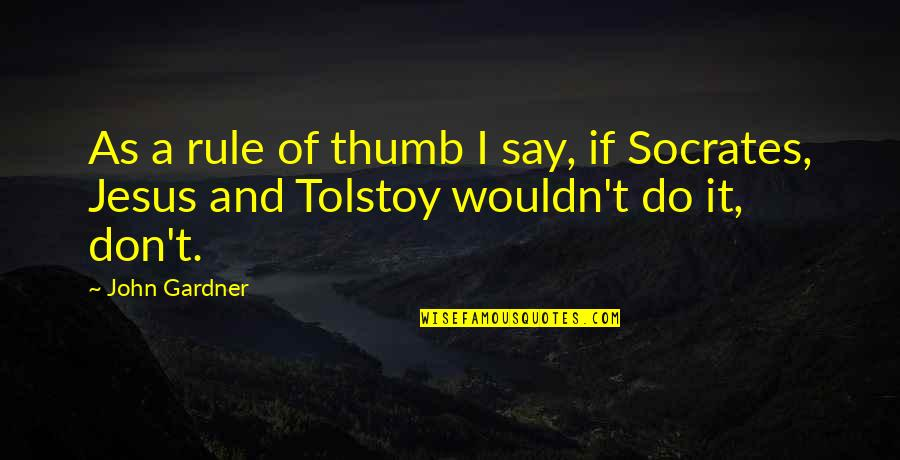 Rule Of Thumb Quotes By John Gardner: As a rule of thumb I say, if