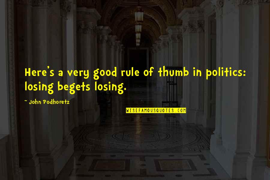 Rule Of Thumb Quotes By John Podhoretz: Here's a very good rule of thumb in
