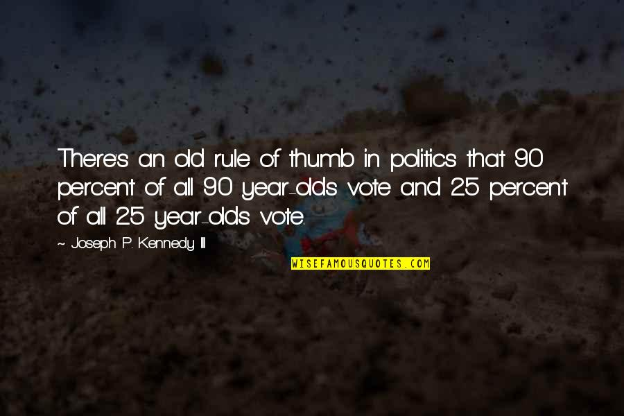 Rule Of Thumb Quotes By Joseph P. Kennedy III: There's an old rule of thumb in politics
