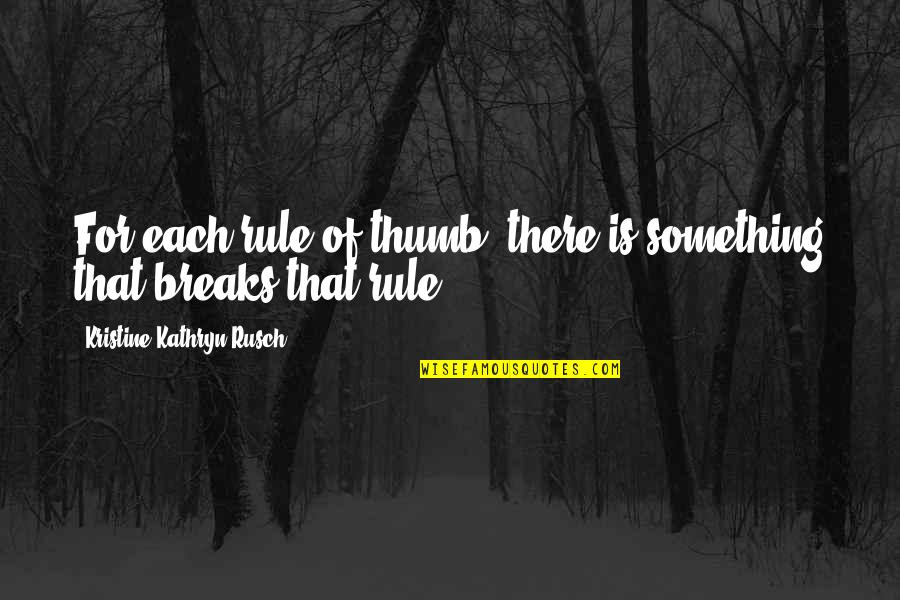 Rule Of Thumb Quotes By Kristine Kathryn Rusch: For each rule of thumb, there is something