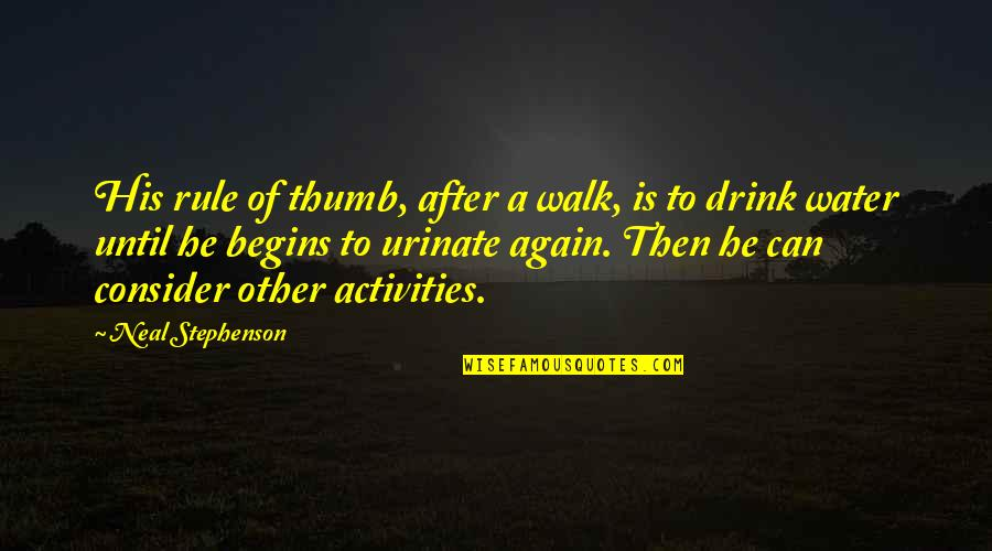 Rule Of Thumb Quotes By Neal Stephenson: His rule of thumb, after a walk, is