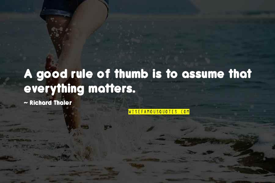 Rule Of Thumb Quotes By Richard Thaler: A good rule of thumb is to assume