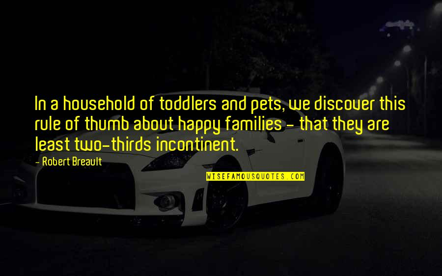 Rule Of Thumb Quotes By Robert Breault: In a household of toddlers and pets, we