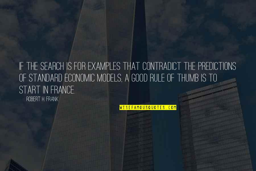 Rule Of Thumb Quotes By Robert H. Frank: If the search is for examples that contradict