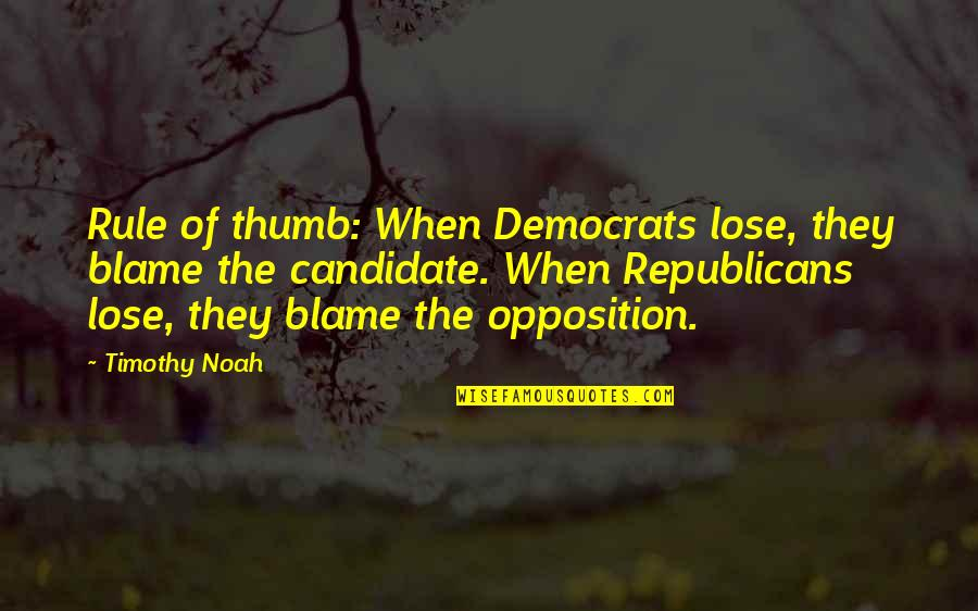 Rule Of Thumb Quotes By Timothy Noah: Rule of thumb: When Democrats lose, they blame