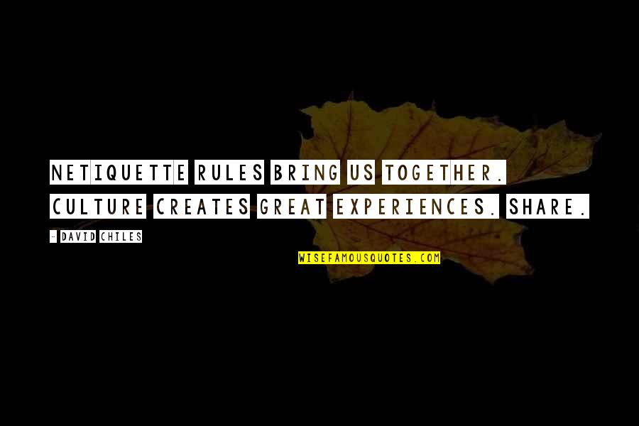 Rules And Guidelines Quotes By David Chiles: Netiquette Rules bring us together. Culture creates great