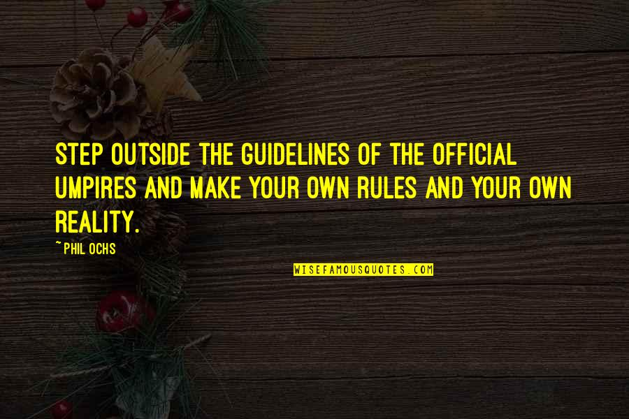 Rules And Guidelines Quotes By Phil Ochs: Step outside the guidelines of the official umpires
