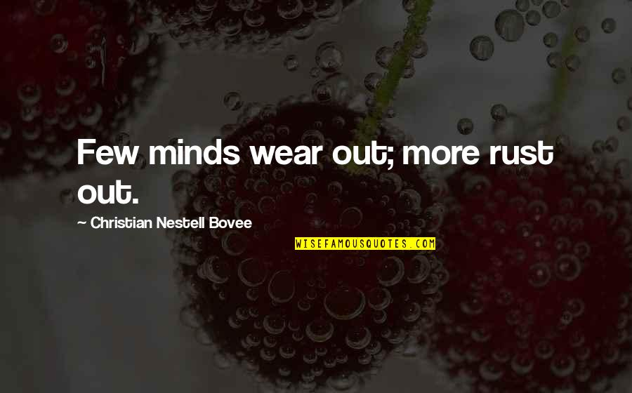 Rules Of Engagement Tv Quotes By Christian Nestell Bovee: Few minds wear out; more rust out.