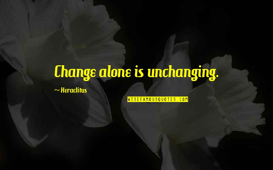 Rules Of Engagement Tv Quotes By Heraclitus: Change alone is unchanging.
