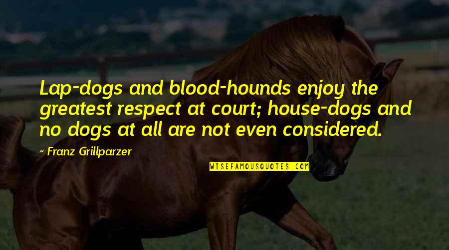 Rules Of Prey Quotes By Franz Grillparzer: Lap-dogs and blood-hounds enjoy the greatest respect at