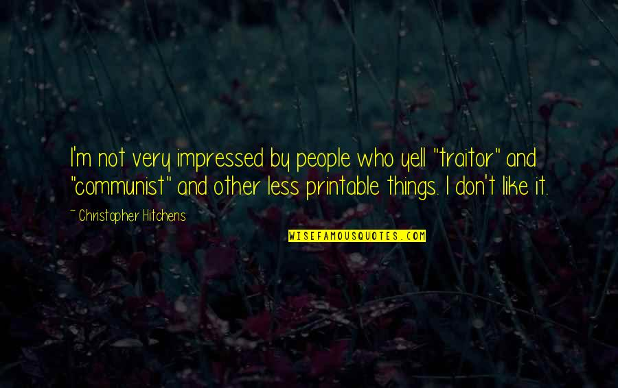 Rumbleseats Quotes By Christopher Hitchens: I'm not very impressed by people who yell