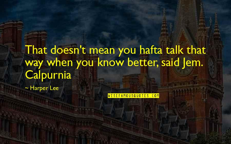 Rumbleseats Quotes By Harper Lee: That doesn't mean you hafta talk that way