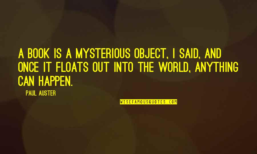 Rumbleseats Quotes By Paul Auster: A book is a mysterious object, I said,