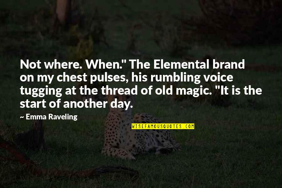 "Rumbling Quotes By Emma Raveling: Not where. When."" The Elemental brand on my"