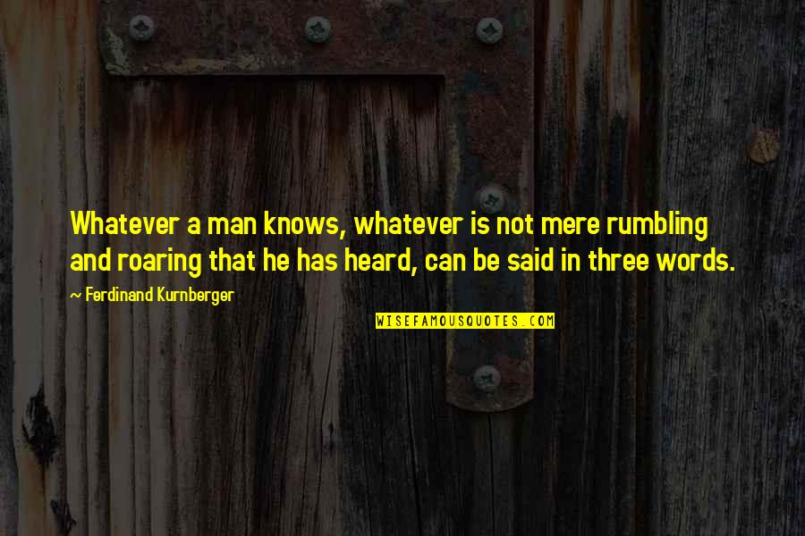 Rumbling Quotes By Ferdinand Kurnberger: Whatever a man knows, whatever is not mere