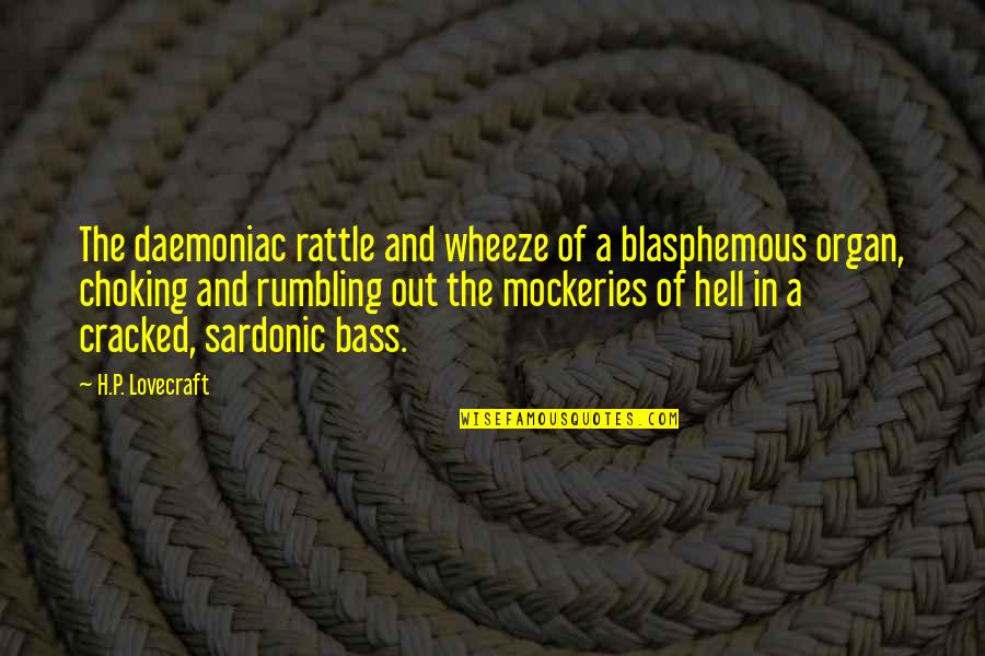 Rumbling Quotes By H.P. Lovecraft: The daemoniac rattle and wheeze of a blasphemous