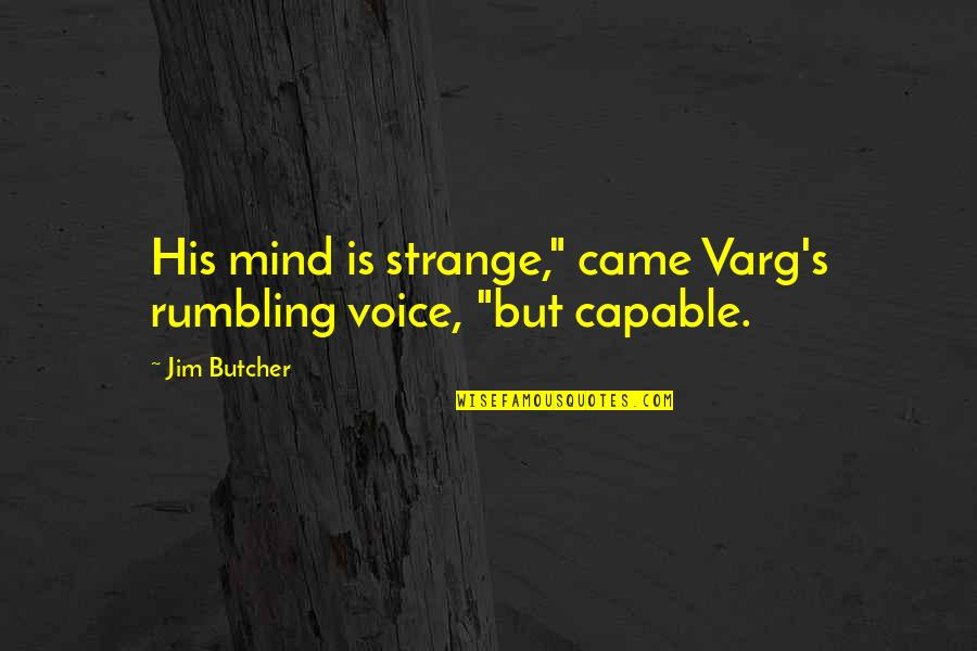 "Rumbling Quotes By Jim Butcher: His mind is strange,"" came Varg's rumbling voice,"