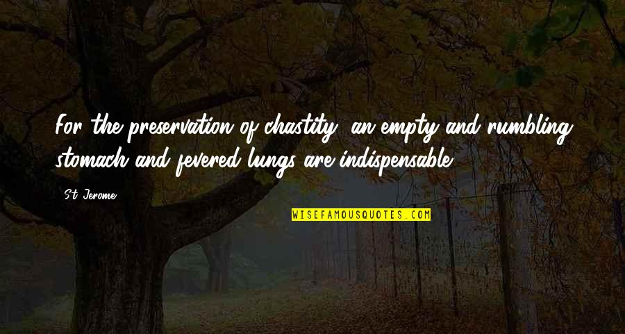 Rumbling Quotes By St. Jerome: For the preservation of chastity, an empty and