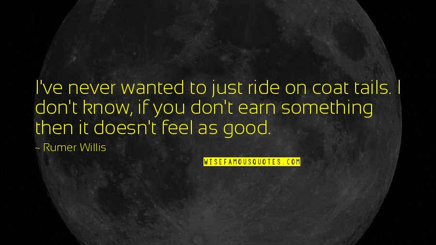 Rumer Willis Quotes By Rumer Willis: I've never wanted to just ride on coat