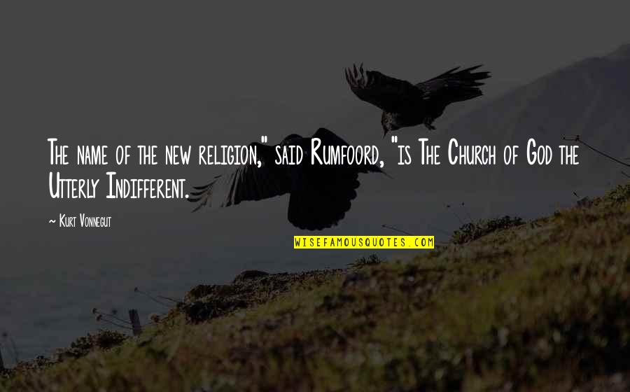 "Rumfoord's Quotes By Kurt Vonnegut: The name of the new religion,"" said Rumfoord,"