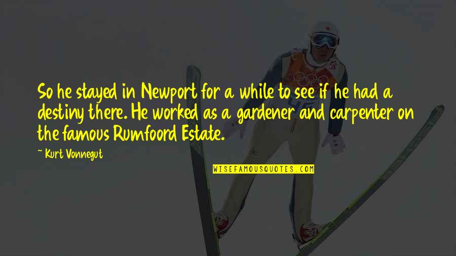 Rumfoord's Quotes By Kurt Vonnegut: So he stayed in Newport for a while