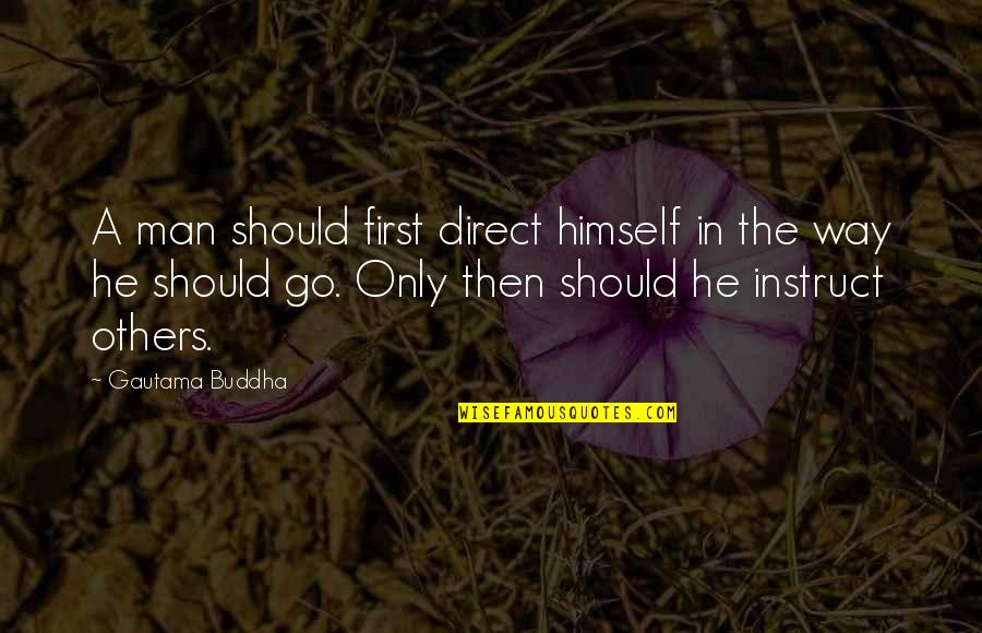 Rumi Funny Quotes By Gautama Buddha: A man should first direct himself in the