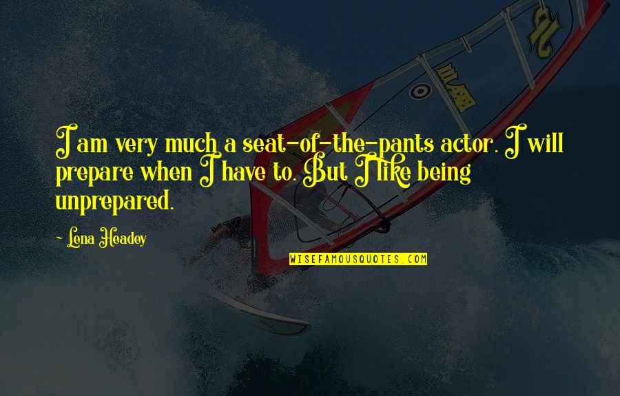 Rumi Funny Quotes By Lena Headey: I am very much a seat-of-the-pants actor. I