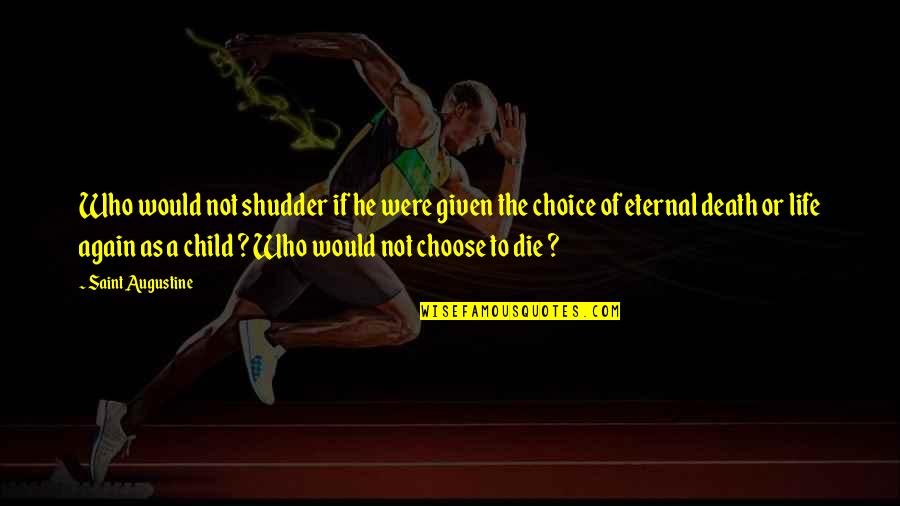 Rumi Funny Quotes By Saint Augustine: Who would not shudder if he were given