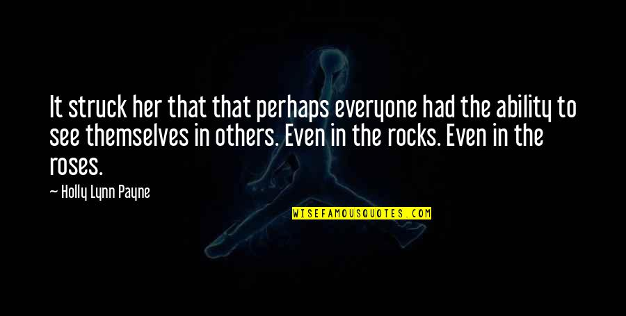 Rumi Quotes By Holly Lynn Payne: It struck her that that perhaps everyone had