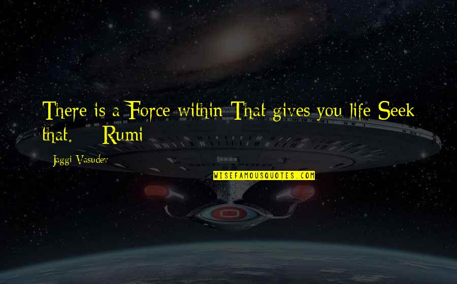 Rumi Quotes By Jaggi Vasudev: There is a Force within That gives you