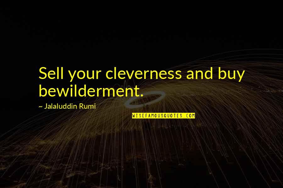 Rumi Quotes By Jalaluddin Rumi: Sell your cleverness and buy bewilderment.
