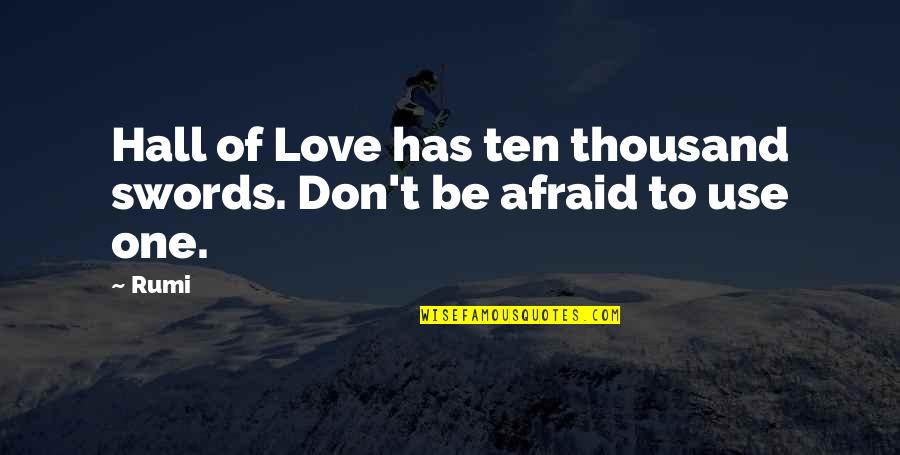 Rumi Quotes By Rumi: Hall of Love has ten thousand swords. Don't