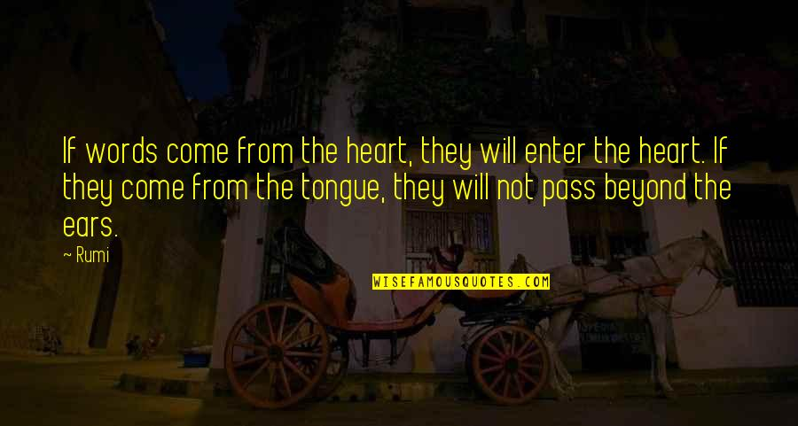 Rumi Quotes By Rumi: If words come from the heart, they will