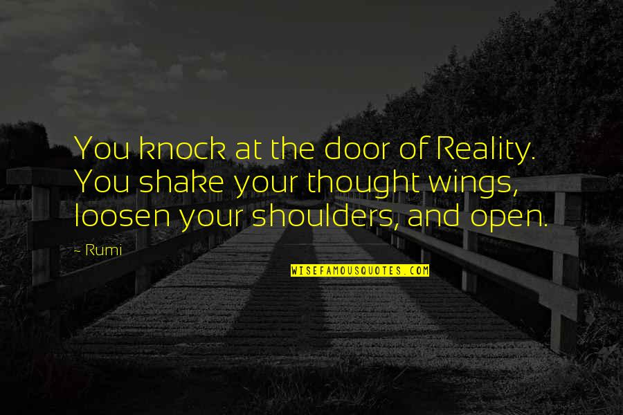 Rumi Quotes By Rumi: You knock at the door of Reality. You