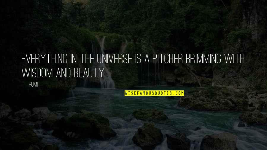Rumi Quotes By Rumi: Everything in the universe is a pitcher brimming