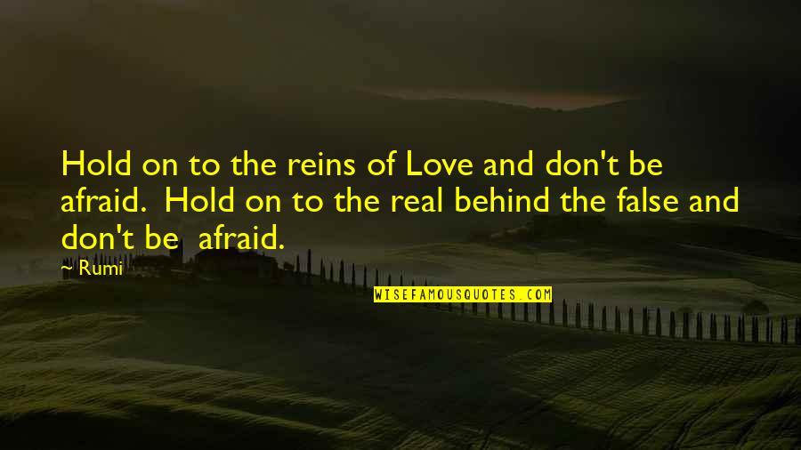 Rumi Quotes By Rumi: Hold on to the reins of Love and