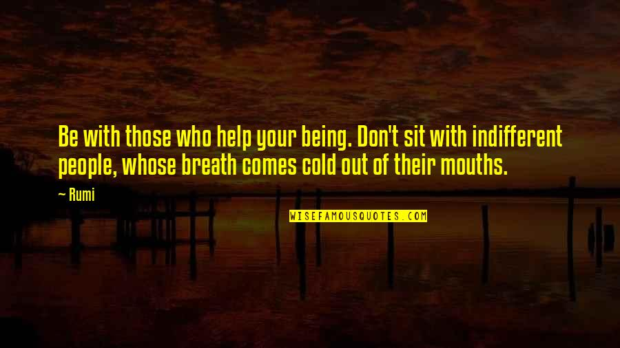 Rumi Quotes By Rumi: Be with those who help your being. Don't