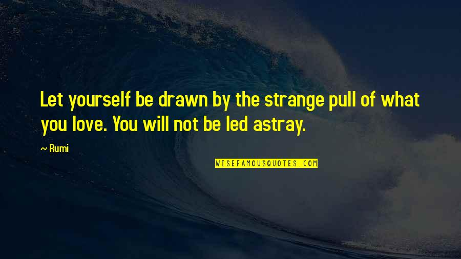 Rumi Quotes By Rumi: Let yourself be drawn by the strange pull