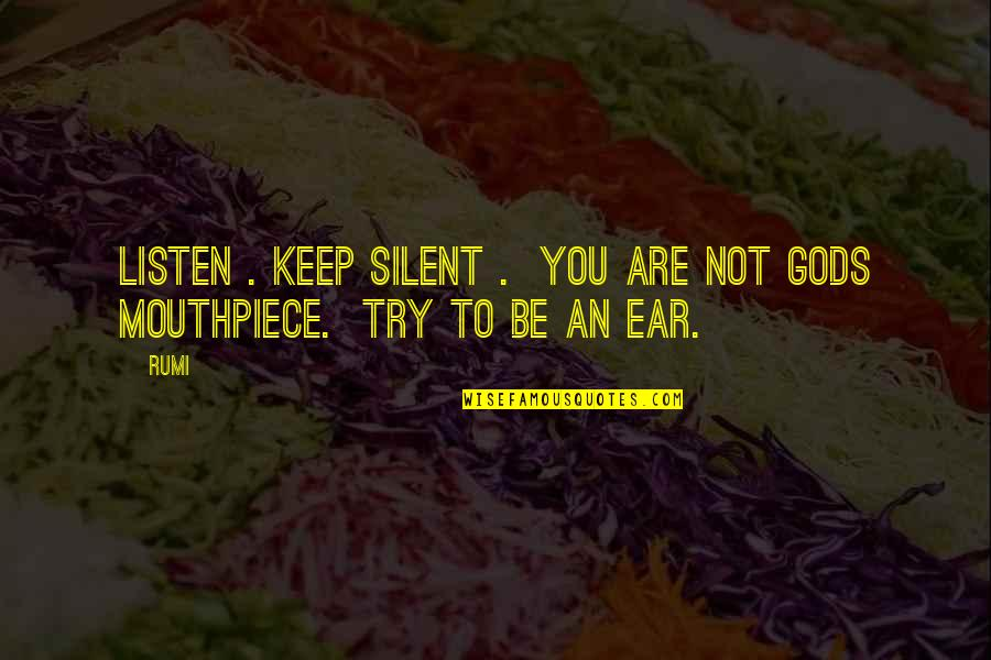 Rumi Quotes By Rumi: Listen . Keep silent . You are not
