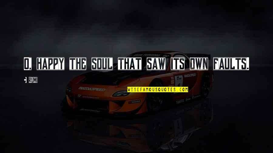 Rumi Quotes By Rumi: O, happy the soul that saw its own