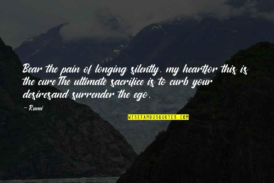 Rumi Quotes By Rumi: Bear the pain of longing silently, my heartfor