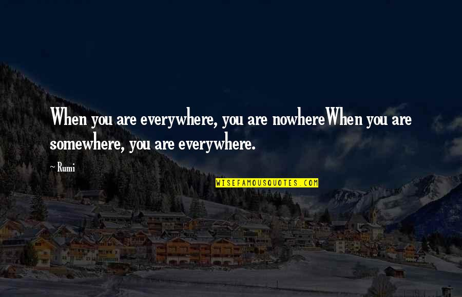 Rumi Quotes By Rumi: When you are everywhere, you are nowhereWhen you