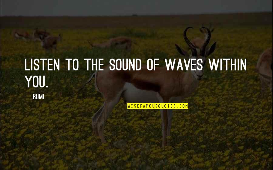 Rumi Quotes By Rumi: Listen to the sound of waves within you.