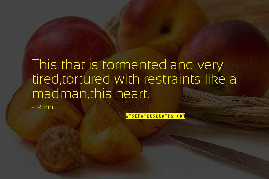Rumi Quotes By Rumi: This that is tormented and very tired,tortured with