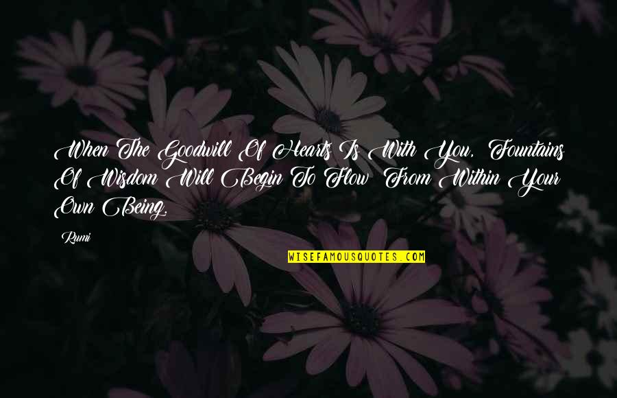 Rumi Quotes By Rumi: When The Goodwill Of Hearts Is With You,