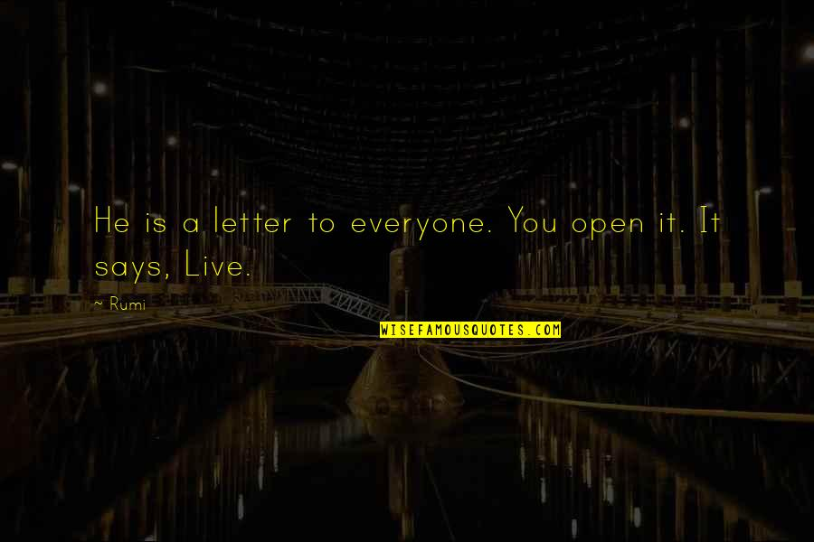 Rumi Quotes By Rumi: He is a letter to everyone. You open