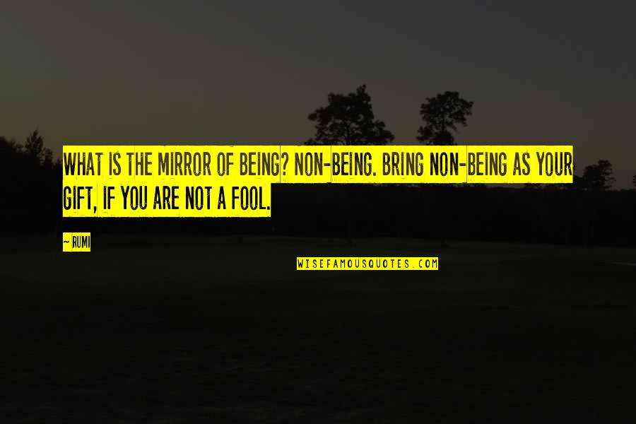 Rumi Quotes By Rumi: What is the mirror of Being? Non-being. Bring